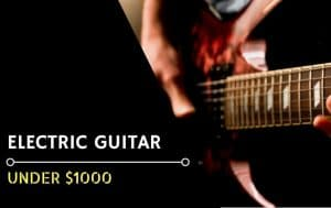 Best Electric Guitar Under $1000 - Featured Image